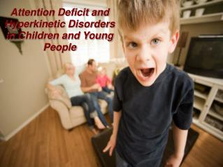 Attention Deficit and Hyperkinetic Disorders in Children and Young People