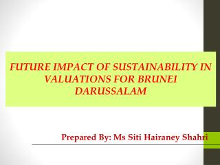 FUTURE IMPACT OF SUSTAINABILITY IN VALUATIONS FOR BRUNEI DARUSSALAM
