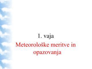 1. vaja  Meteorološke meritve in opazovanja