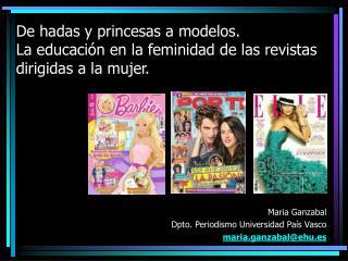 Maria Ganzabal  Dpto. Periodismo Universidad País Vasco maria.ganzabal@ehu.es