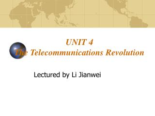 UNIT 4    The Telecommunications Revolution
