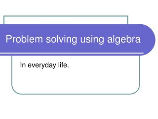 Problem solving using algebra