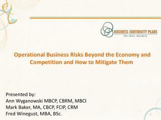 Presented by: Ann Wyganowski MBCP, CBRM, MBCI Mark Baker,  MA, CBCP , FCIP,  CRM