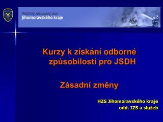 Kurzy k získání odborné způsobilosti pro JSDH Zásadní změny HZS Jihomoravského kraje