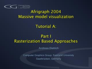 Afrigraph 2004  Massive model visualization Tutorial A: Part I  Rasterization  B ased Approaches