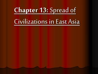 Chapter 13: Spread of Civilizations in East Asia