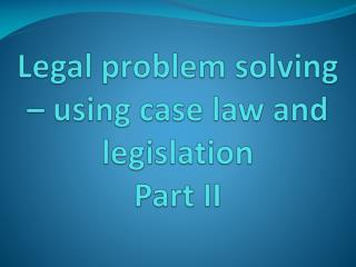 Legal problem solving – using case law and legislation Part II