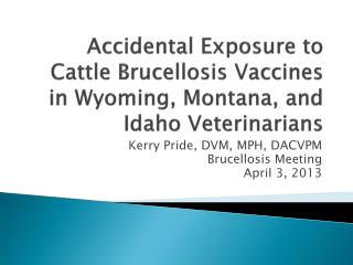 Accidental Exposure to Cattle Brucellosis Vaccines in Wyoming, Montana, and Idaho Veterinarians
