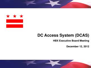 DC Access System (DCAS)  HBX Executive Board Meeting December 12, 2012