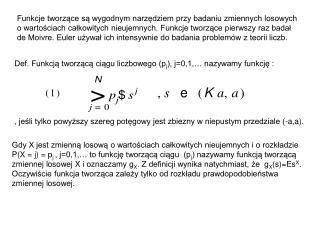Def. Funkcją tworzącą ciągu liczbowego (p j ), j=0,1,… nazywamy funkcję :