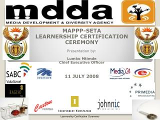 MAPPP-SETA LEARNERSHIP CERTIFICATION CEREMONY  Presentation by:  Lumko Mtimde Chief Executive Officer   11 JULY 2008