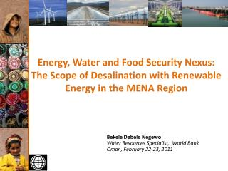 Bekele Debele Negewo Water Resources Specialist,  World Bank Oman, February 22-23, 2011