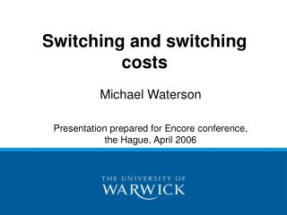 Michael Waterson Presentation prepared for Encore conference, the Hague, April 2006
