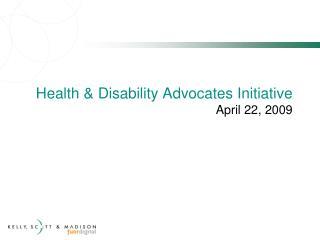 Health & Disability Advocates Initiative April 22, 2009