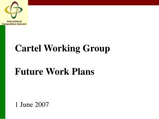 Cartel Working Group Future Work Plans