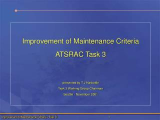 Improvement of Maintenance Criteria ATSRAC Task 3 presented by T J Harbottle