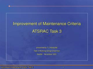 Improvement of Maintenance Criteria ATSRAC Task 3 presented by T J Harbottle