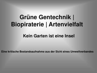 Gr�ne Gentechnik | Biopiraterie | Artenvielfalt