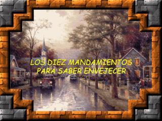 LOS DIEZ MANDAMIENTOS  PARA SABER ENVEJECER