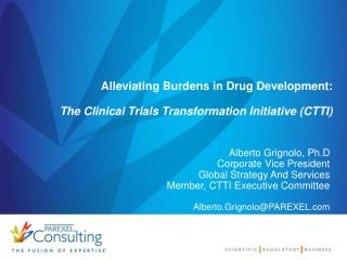 Alleviating Burdens in Drug Development: The Clinical Trials Transformation Initiative (CTTI)