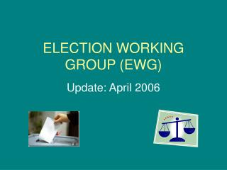 ELECTION WORKING GROUP (EWG)