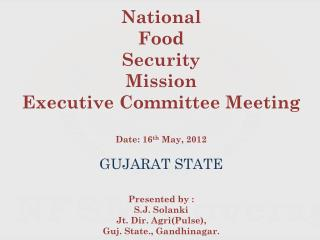 National Food Security Mission Executive Committee Meeting Date: 16 th  May, 2012 GUJARAT STATE