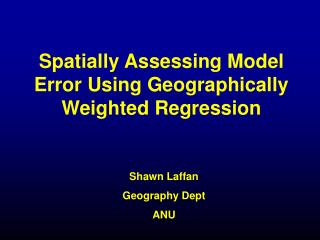 Spatially Assessing Model Error Using Geographically Weighted Regression