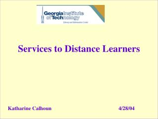 Services to Distance Learners Katharine Calhoun					4/28/04