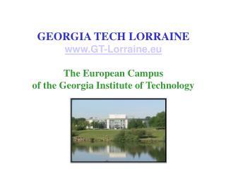 GEORGIA TECH LORRAINE GT-Lorraine.eu The European Campus