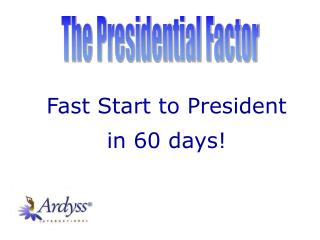 Fast Start to President in 60 days!
