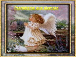 Prométeme que siempre ...