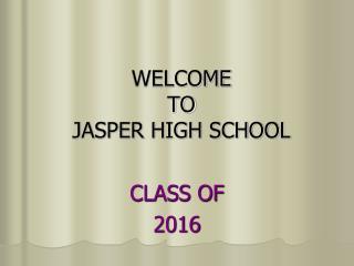 WELCOME TO JASPER HIGH SCHOOL