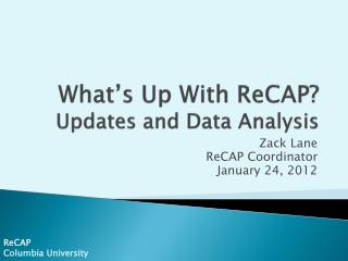 What's Up With  ReCAP ? Updates and Data Analysis