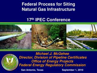 Federal Process for Siting Natural Gas Infrastructure 17 th  IPEC Conference