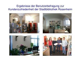 Ergebnisse der Benutzerbefragung zur  Kundenzufriedenheit der Stadtbibliothek Rosenheim