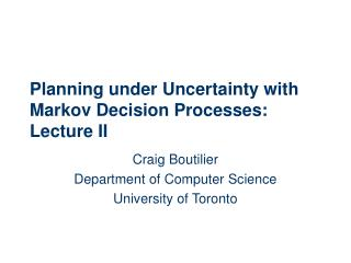 Planning under Uncertainty with Markov Decision Processes: Lecture II