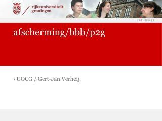 afscherming/bbb/p2g