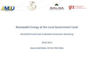 Renewable Energy at the Local Government Level SALGA/GIZ Small Scale Embedded Generation Workshop