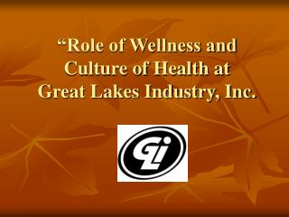 �Role of Wellness and  Culture of Health at  Great Lakes Industry, Inc.