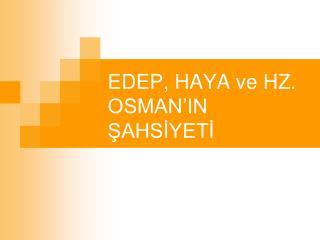 EDEP, HAYA ve HZ. OSMAN'IN ŞAHSİYETİ