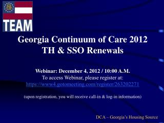 Georgia Continuum of Care 2012 TH & SSO Renewals Webinar: December 4, 2012 / 10:00 A.M.