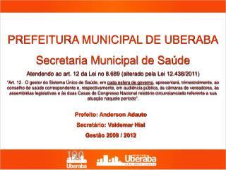 Prefeito: Anderson Adauto Secretário: Valdemar  Hial Gestão 2009 / 2012