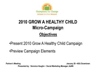Objectives Present 2010 Grow A Healthy Child Campaign Preview Campaign Elements