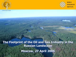 The Footprint  of the Oil and Gas Industry in the Russian Landscape Moscow, 27 April 2006