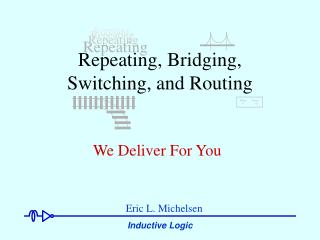 Repeating, Bridging, Switching, and Routing