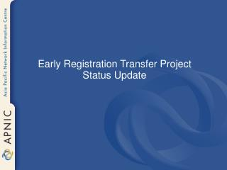 Early Registration Transfer Project Status Update