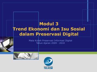 Modul 3 Trend Ekonomi dan Isu Sosial dalam Preservasi Digital