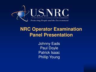 NRC Operator Examination  Panel Presentation