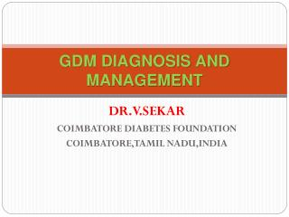 GDM DIAGNOSIS AND MANAGEMENT