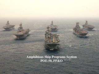 Amphibious Ship Programs Section POE-50, PP&O